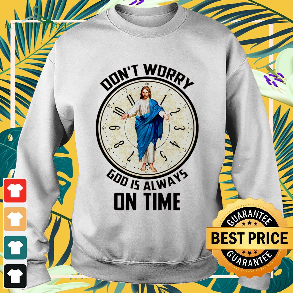 Don't worry God is always on time sweater