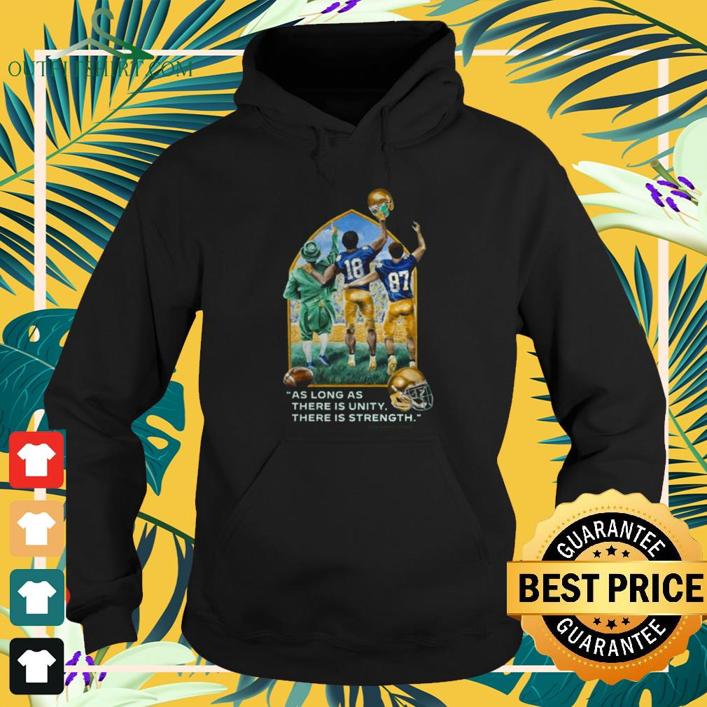 Notre Dame football as long as there is unity there is strength hoodie