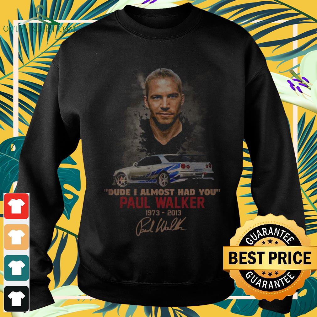 Paul Walker Dude I almost had you 1973-2013 signature sweater