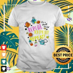 Repeat it's a small world shirt
