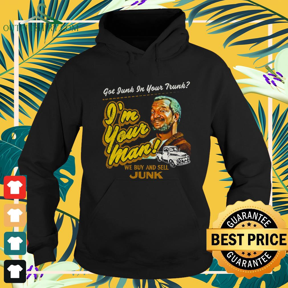Sanford and son I'm your man we buy and sell Junk hoodie