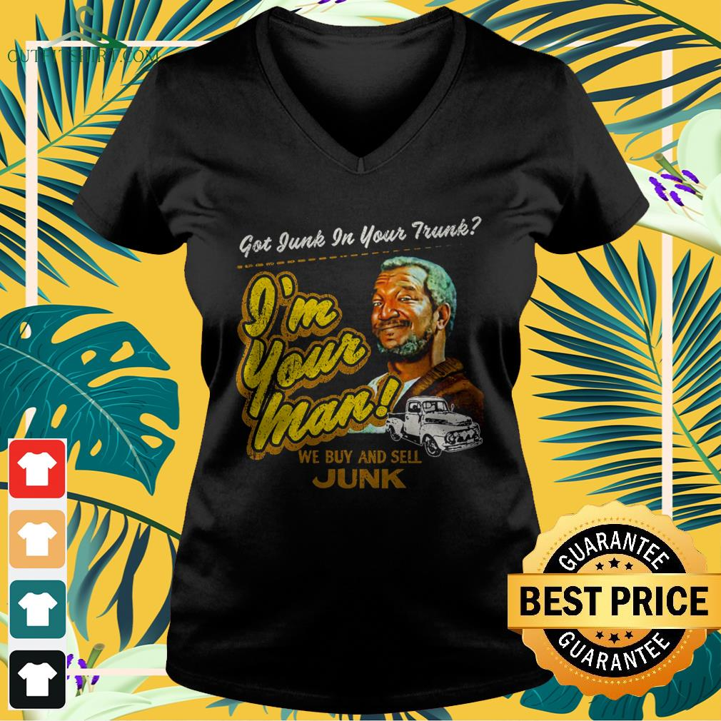 Sanford and son I'm your man we buy and sell Junk v-neck t-shirt