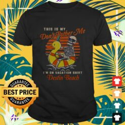 Skeleton don't bother me on vacation destin beach summer funny shirt
