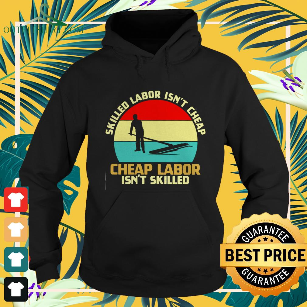 Skilled labor isn't cheap cheap labor isn't skilled vintage hoodie