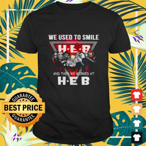 Horror characters we used to smile and then we worked at H-E-B shirt