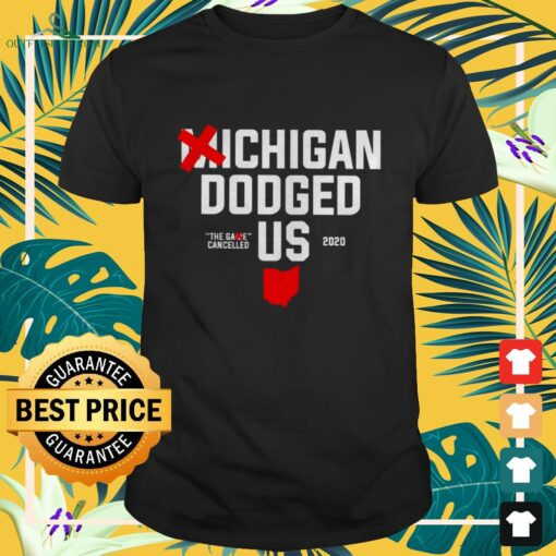 Michigan Dodged Us The game cancelled shirt