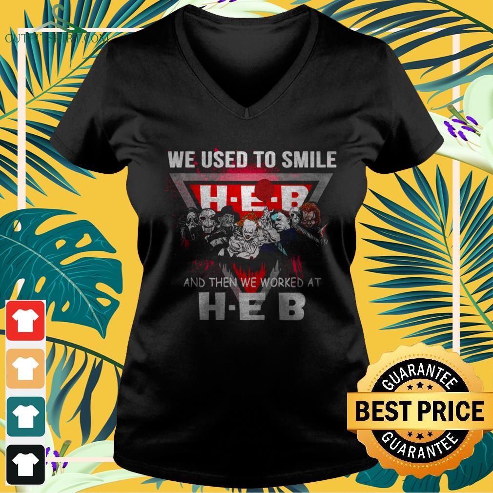 Horror characters we used to smile and then we worked at H-E-B v-neck t-shirt