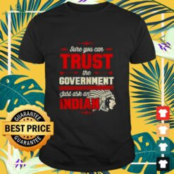 Hot Sure you can trust the government just ask an Indian shirt