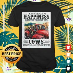 I found the key to happiness surround yourself with cows shirt