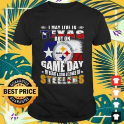 I may live in Texas but on game day my heart and soul belongs to Steelers shirt