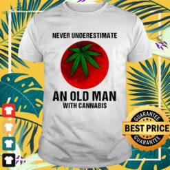 Never underestimate an old man with cannabis shirt